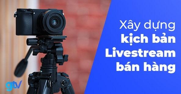 https://gtvseo.com/wp-content/uploads/2020/04/kich-ban-livestream-ban-hang.jpg