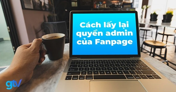 https://gtvseo.com/wp-content/uploads/2020/04/lay-lai-quyen-admin-cua-fanpage.jpg