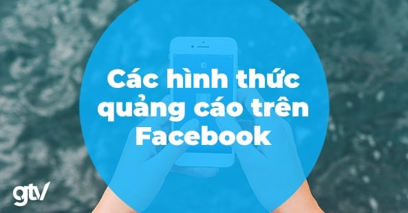 https://gtvseo.com/wp-content/uploads/kien-thuc-facebook-marketing/cac-hinh-thuc-quang-cao-tren-facebook.jpg