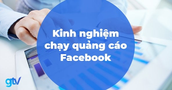https://gtvseo.com/wp-content/uploads/kien-thuc-facebook-marketing/kinh-nghiem-chay-quang-cao-facebook.jpg