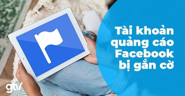 Tài khoản quảng cáo Facebook bị gắn cờ