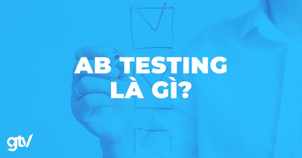 https://gtvseo.com/wp-content/uploads/marketing/AB-Testing-la-gi.jpg