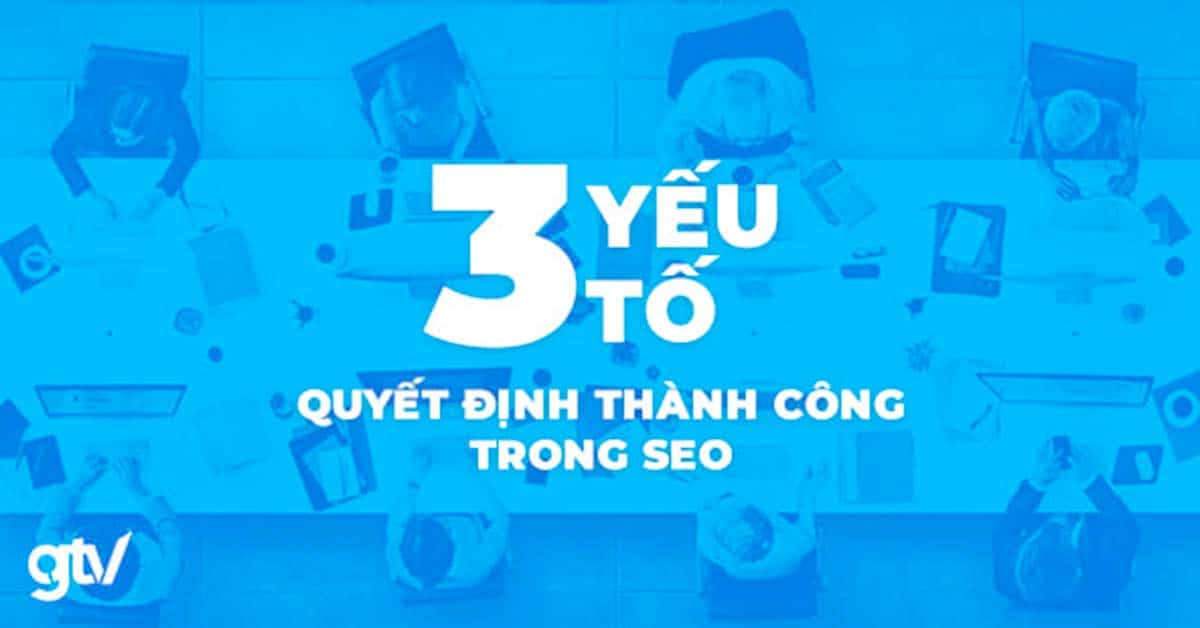 https://gtvseo.com/wp-content/uploads/seo/3-yeu-to-quyen-dinh-thanh-cong-trong-seo.jpg