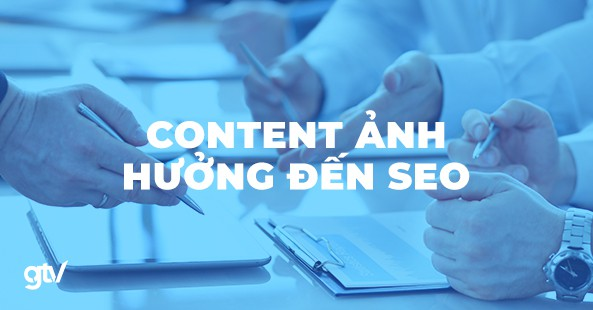 https://gtvseo.com/wp-content/uploads/seo/content-anh-huong-toi-seo.jpg
