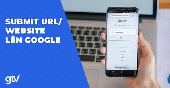 https://gtvseo.com/wp-content/uploads/seo/submit-url-len-google.jpg